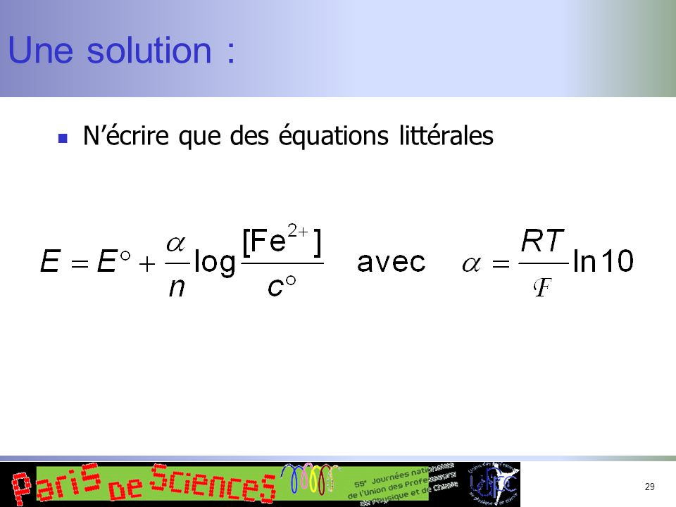 Une solution : N'écrire que des équations littérales