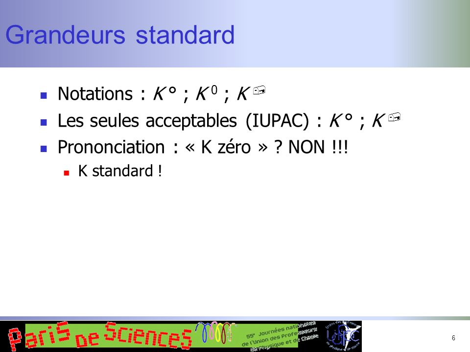 Grandeurs standard Notations : K ° ; K 0 ; K ,