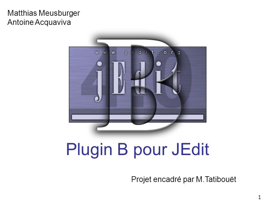 Plugin B pour JEdit Matthias Meusburger Antoine Acquaviva