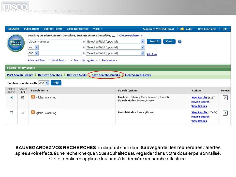SAUVEGARDEZ VOS RECHERCHES en cliquant sur le lien Sauvegarder les recherches / alertes après avoir effectué une recherche que vous souhaitez sauvegarder dans votre dossier personnalisé.