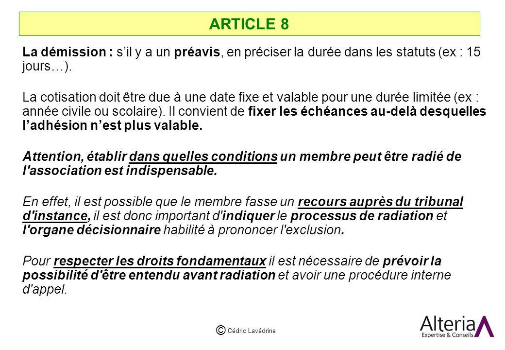 ARTICLE 8 La démission : s'il y a un préavis, en préciser la durée dans les statuts (ex : 15 jours…).