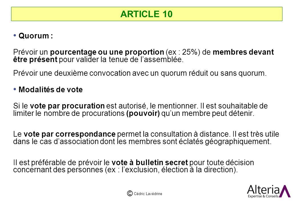 ARTICLE 10 Quorum : Prévoir un pourcentage ou une proportion (ex : 25%) de membres devant être présent pour valider la tenue de l'assemblée.