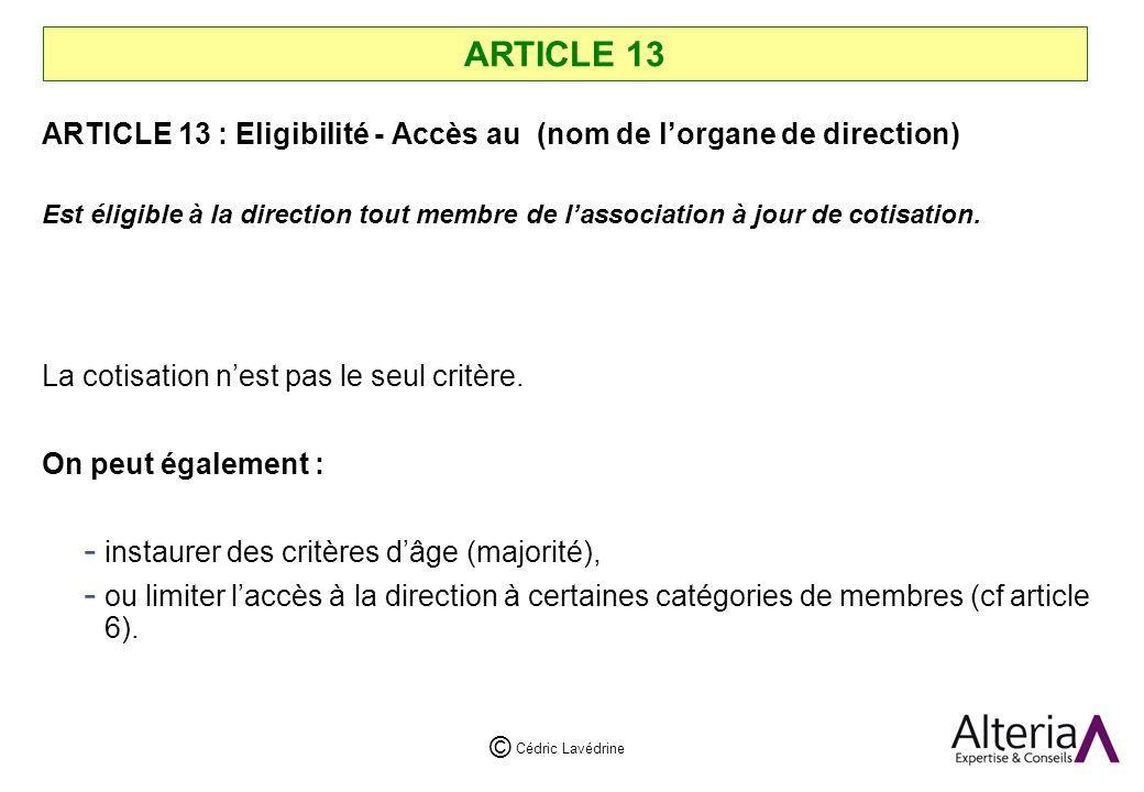 ARTICLE 13 ARTICLE 13 : Eligibilité - Accès au (nom de l'organe de direction)