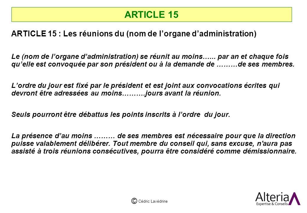 ARTICLE 15 ARTICLE 15 : Les réunions du (nom de l'organe d'administration)