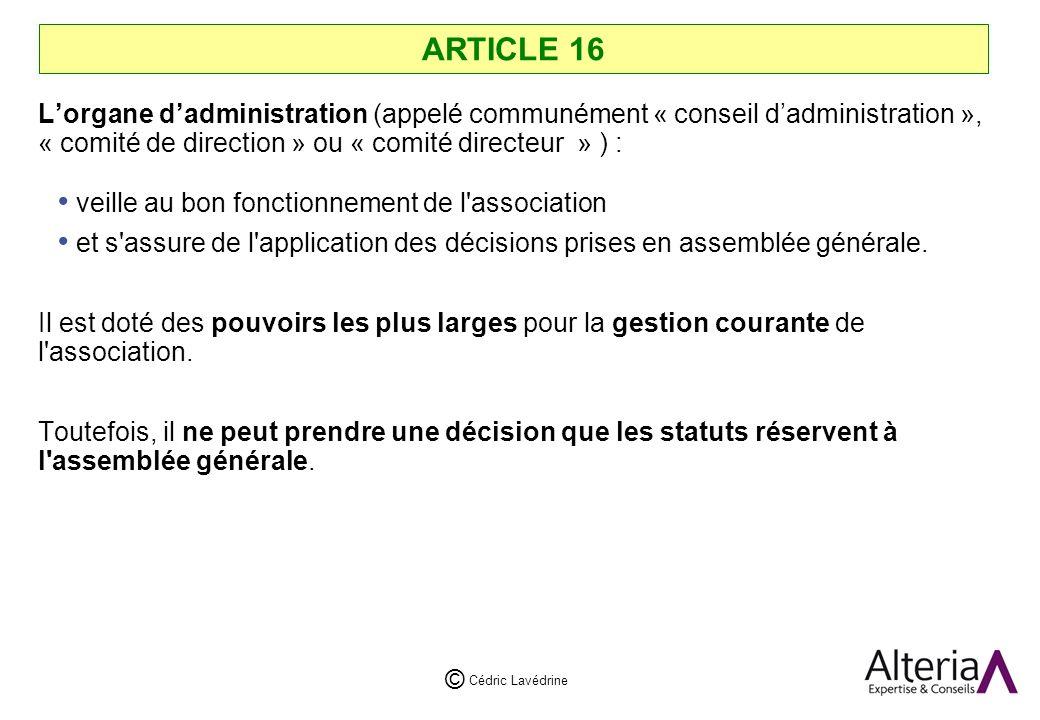 ARTICLE 16 L'organe d'administration (appelé communément « conseil d'administration », « comité de direction » ou « comité directeur » ) :