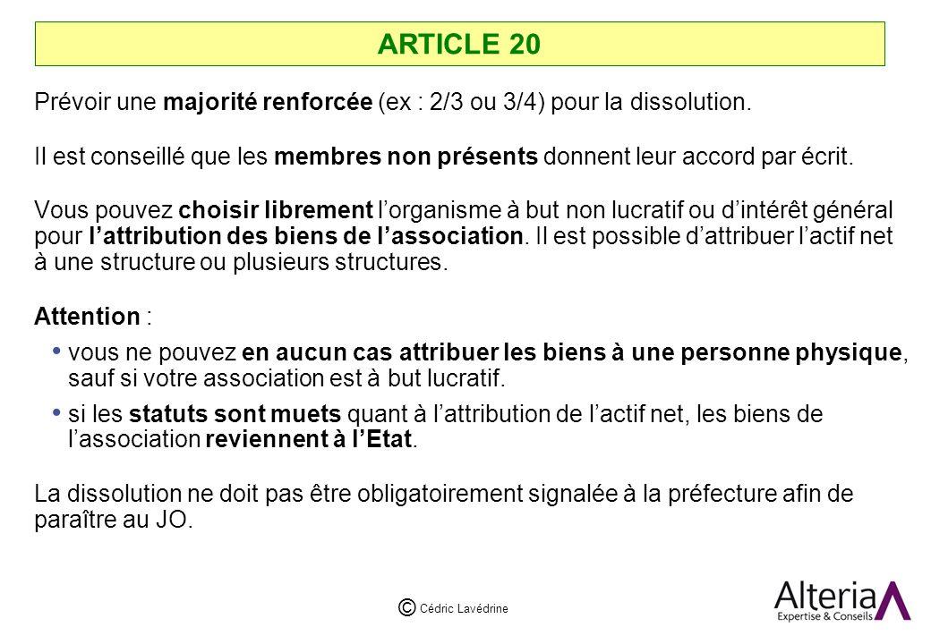 ARTICLE 20 Prévoir une majorité renforcée (ex : 2/3 ou 3/4) pour la dissolution.