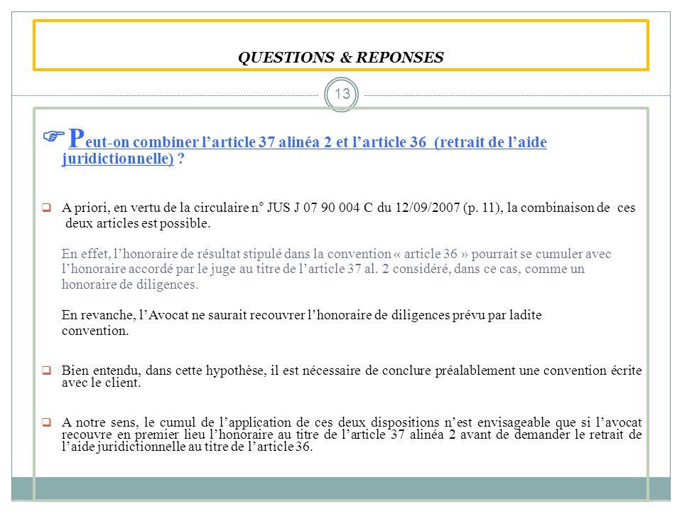 QUESTIONS & REPONSES Peut-on combiner l'article 37 alinéa 2 et l'article 36 (retrait de l'aide juridictionnelle)