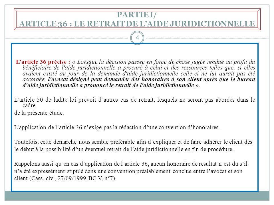 PARTIE I/ ARTICLE 36 : LE RETRAIT DE L'AIDE JURIDICTIONNELLE