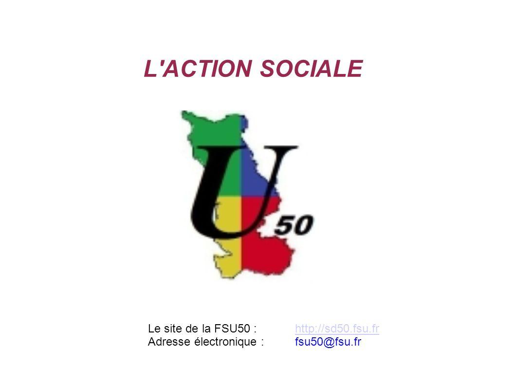 L ACTION SOCIALE Le site de la FSU50 : http://sd50.fsu.fr