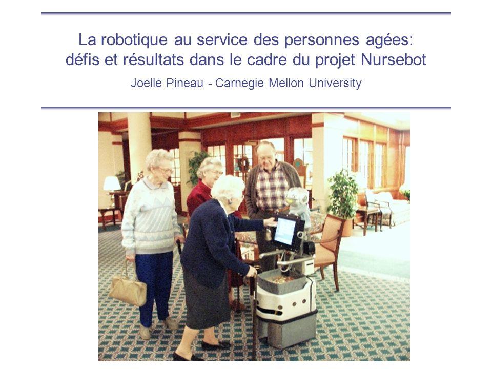 La robotique au service des personnes agées: défis et résultats dans le cadre du projet Nursebot Joelle Pineau - Carnegie Mellon University