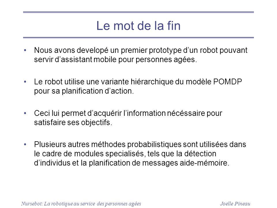 Le mot de la fin Nous avons developé un premier prototype d'un robot pouvant servir d'assistant mobile pour personnes agées.