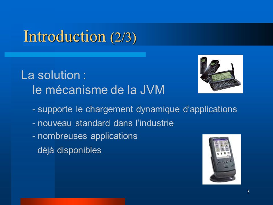 Introduction (2/3) La solution : le mécanisme de la JVM