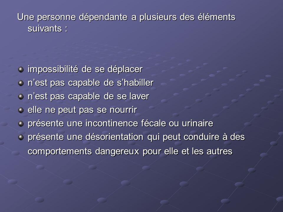 Une personne dépendante a plusieurs des éléments suivants :