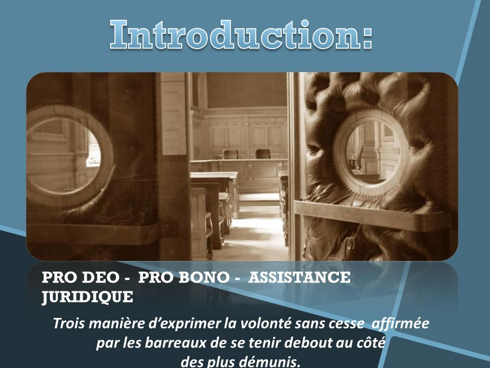 Introduction: PRO DEO - PRO BONO - ASSISTANCE JURIDIQUE