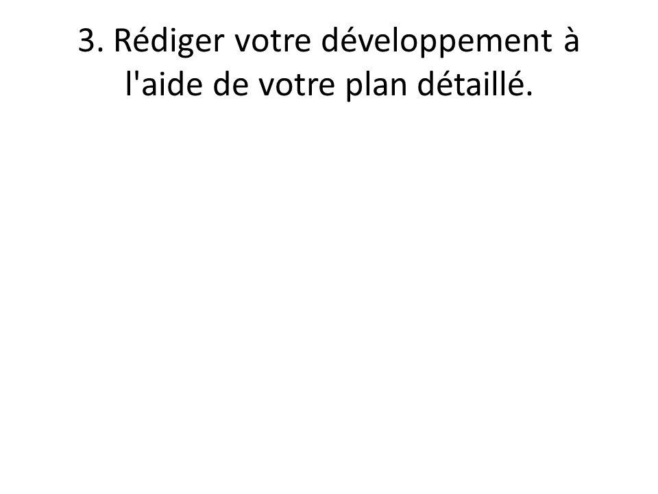3. Rédiger votre développement à l aide de votre plan détaillé.