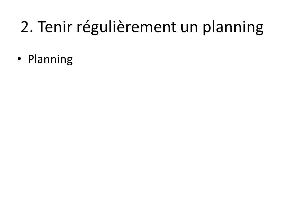 2. Tenir régulièrement un planning
