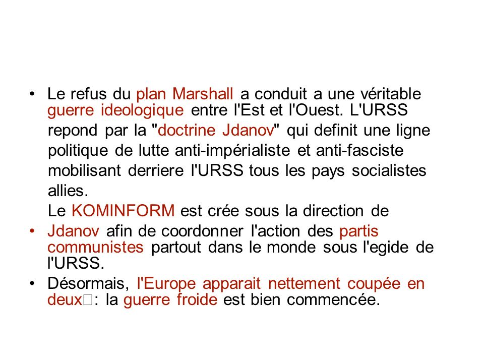 Le refus du plan Marshall a conduit a une véritable guerre ideologique entre l Est et l Ouest. L URSS