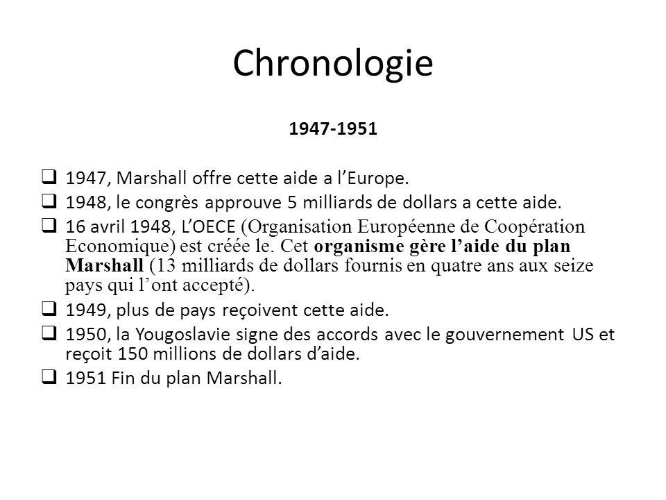 Chronologie 1947-1951 1947, Marshall offre cette aide a l'Europe.