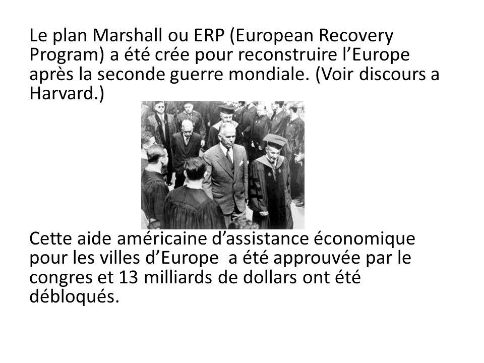 Le plan Marshall ou ERP (European Recovery Program) a été crée pour reconstruire l'Europe après la seconde guerre mondiale.