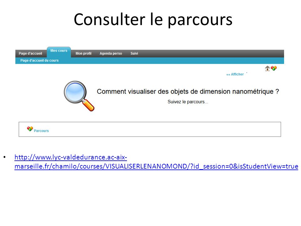 Consulter le parcours http://www.lyc-valdedurance.ac-aix-marseille.fr/chamilo/courses/VISUALISERLENANOMOND/ id_session=0&isStudentView=true.