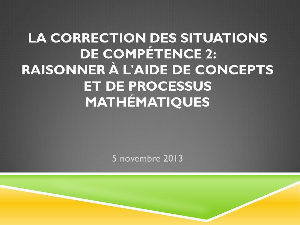 La correction des situations de compétence 2: Raisonner à l aide de concepts et de processus mathématiques