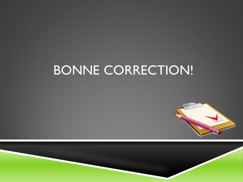 Bonne correction!