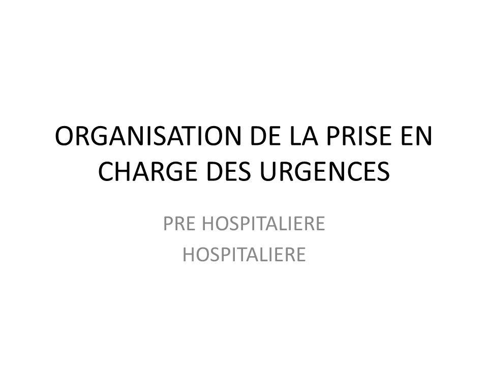 ORGANISATION DE LA PRISE EN CHARGE DES URGENCES