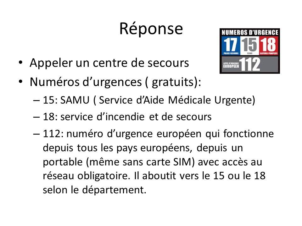 Réponse Appeler un centre de secours Numéros d'urgences ( gratuits):