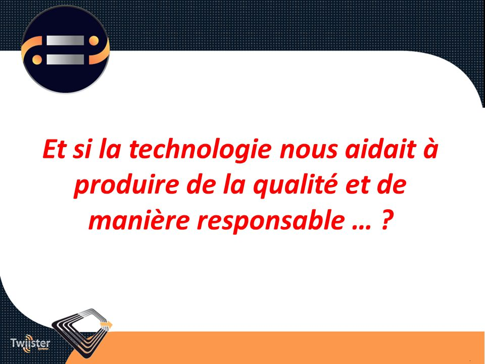 Et si la technologie nous aidait à produire de la qualité et de manière responsable …