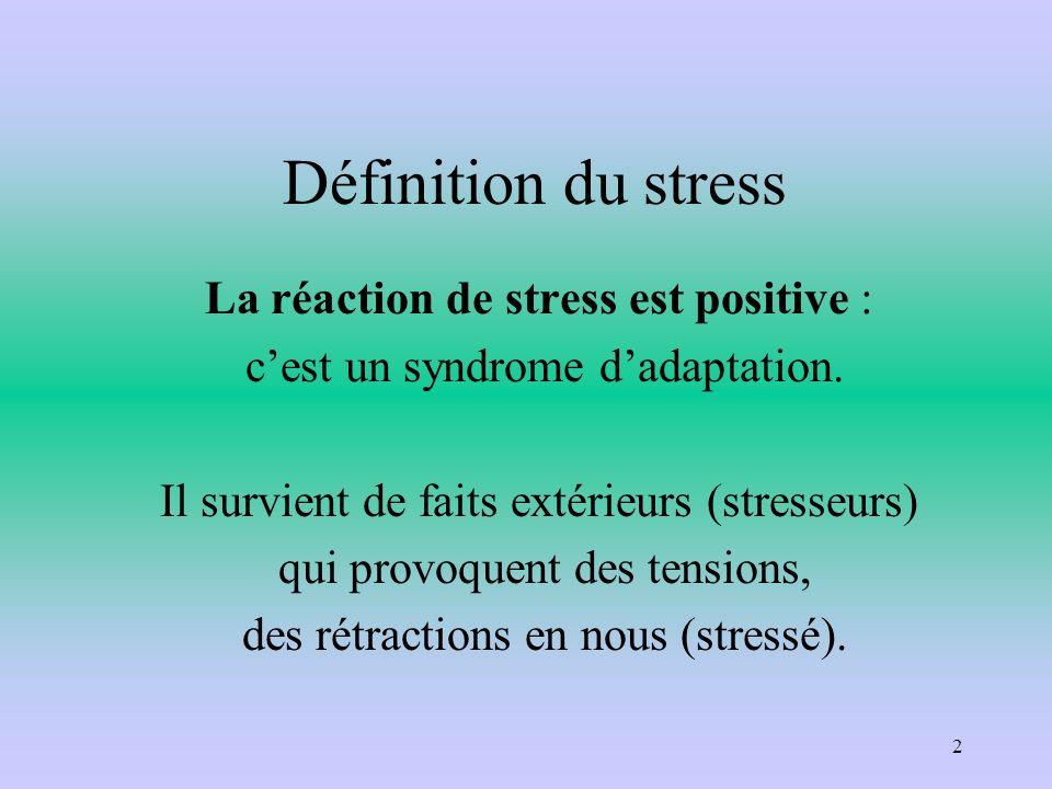 Définition du stress La réaction de stress est positive :