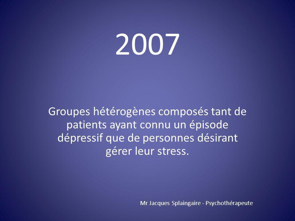 2007 Groupes hétérogènes composés tant de patients ayant connu un épisode dépressif que de personnes désirant gérer leur stress.