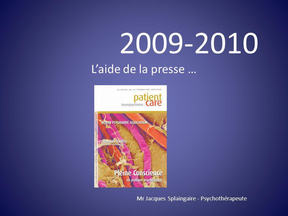 2009-2010 L'aide de la presse … Mr Jacques Splaingaire - Psychothérapeute