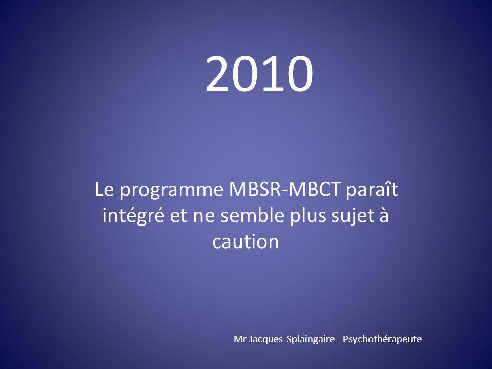 2010 Le programme MBSR-MBCT paraît intégré et ne semble plus sujet à caution.