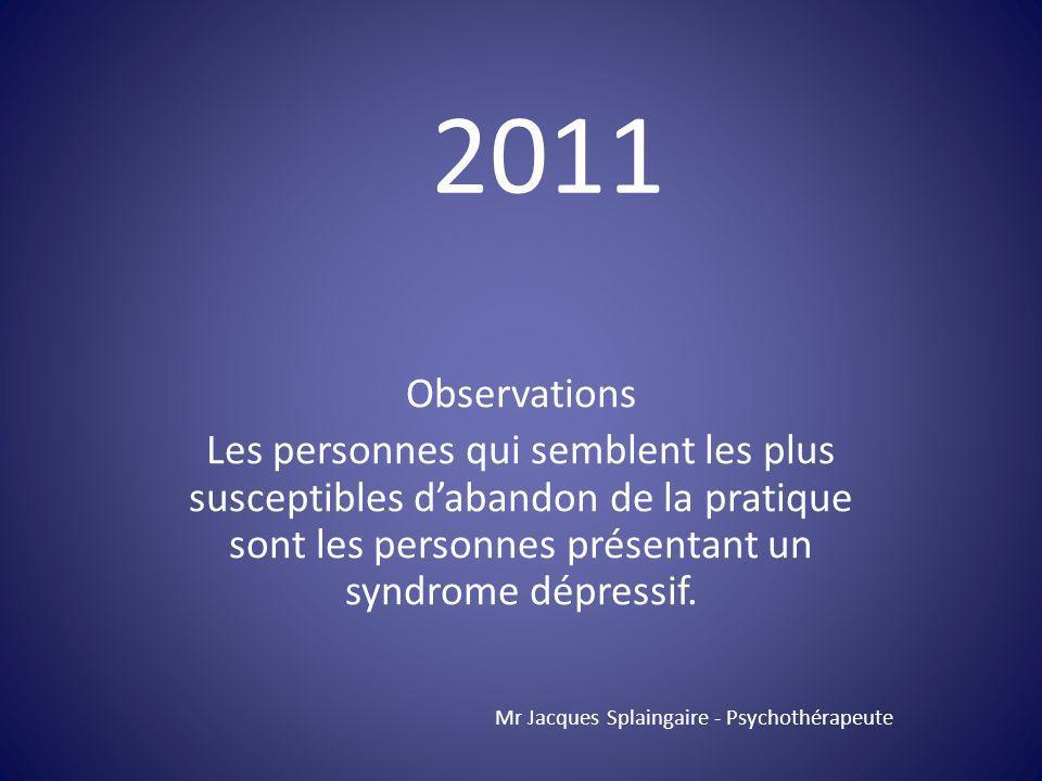 2011 Observations. Les personnes qui semblent les plus susceptibles d'abandon de la pratique sont les personnes présentant un syndrome dépressif.