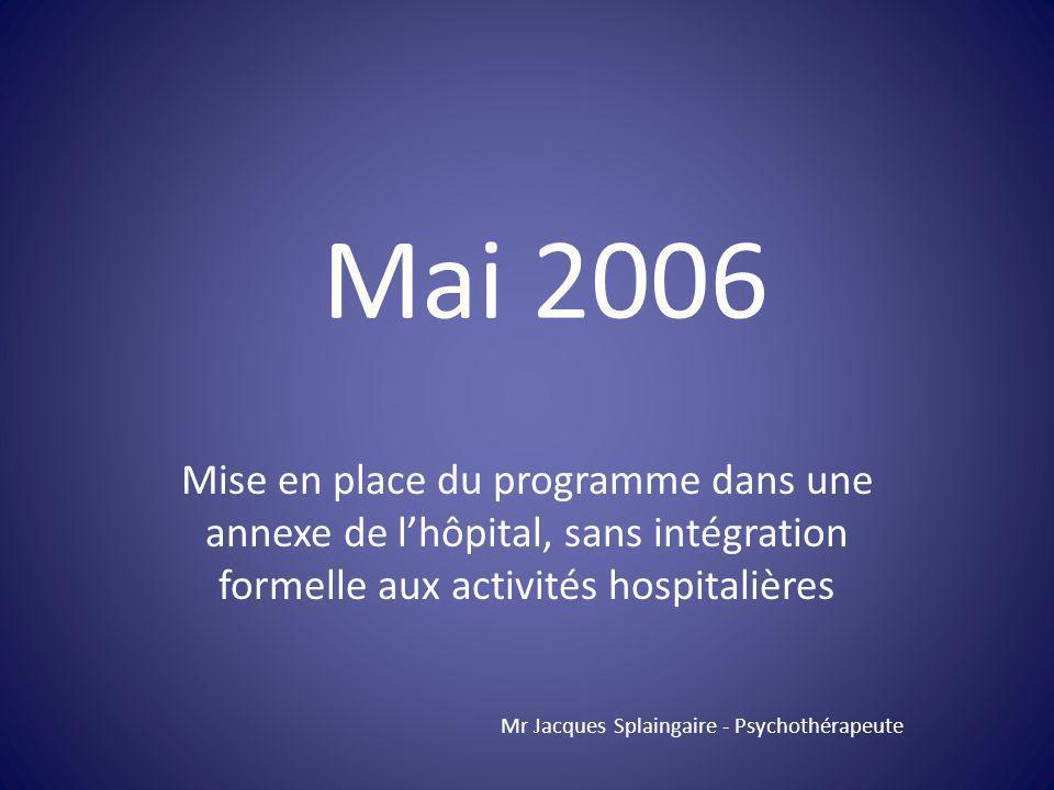 Mai 2006 Mise en place du programme dans une annexe de l'hôpital, sans intégration formelle aux activités hospitalières.