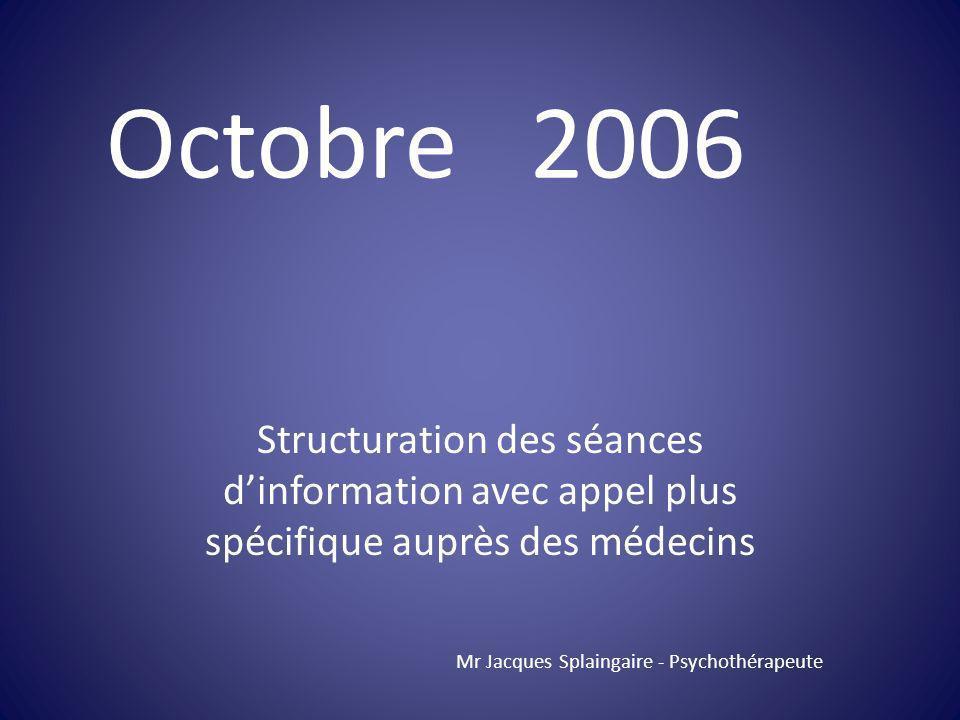 Octobre 2006 Structuration des séances d'information avec appel plus spécifique auprès des médecins.