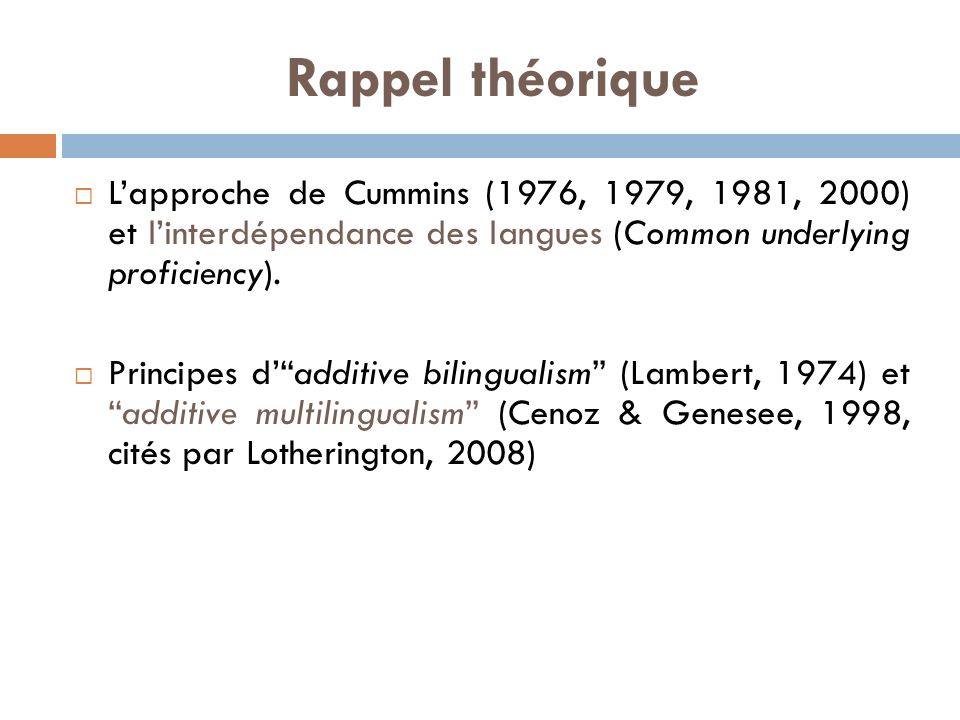 Rappel théorique L'approche de Cummins (1976, 1979, 1981, 2000) et l'interdépendance des langues (Common underlying proficiency).