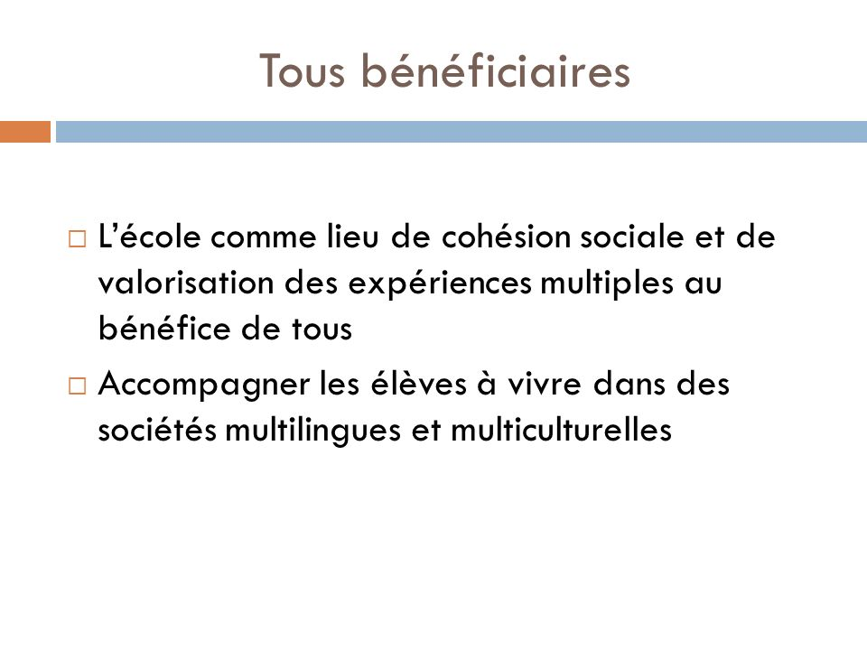Tous bénéficiaires L'école comme lieu de cohésion sociale et de valorisation des expériences multiples au bénéfice de tous.