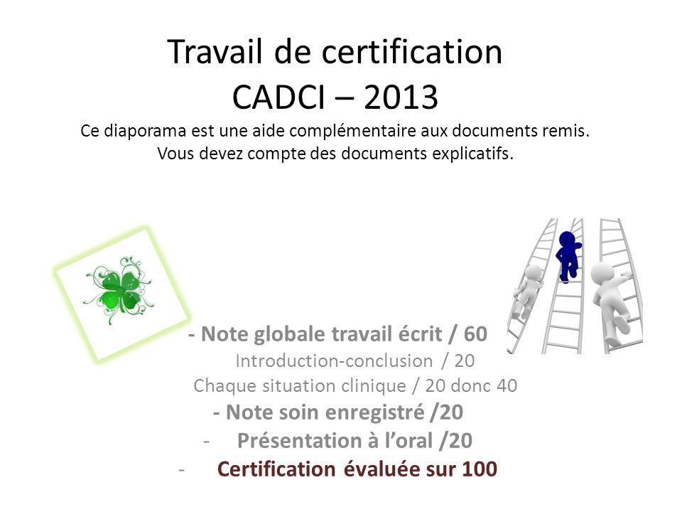 Travail de certification CADCI – 2013 Ce diaporama est une aide complémentaire aux documents remis. Vous devez compte des documents explicatifs.