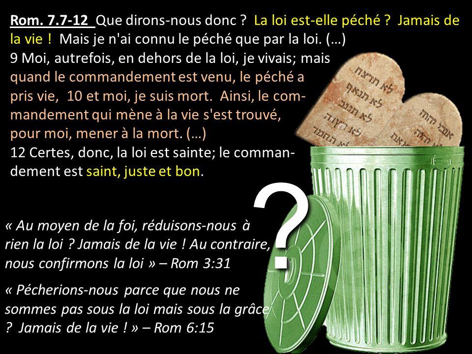 Rom. 7. 7-12 Que dirons-nous donc. La loi est-elle péché