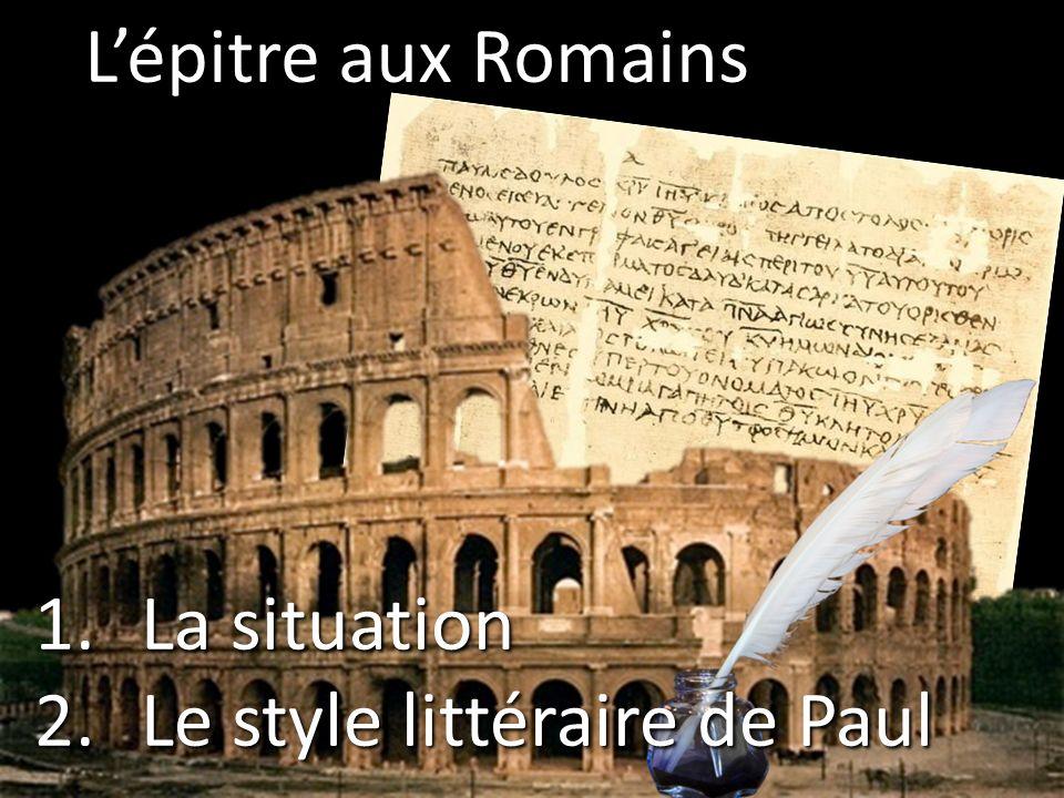L'épitre aux Romains La situation Le style littéraire de Paul