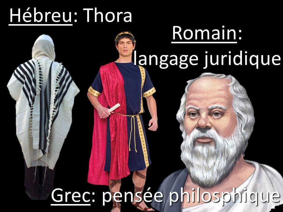 Hébreu: Thora Romain: langage juridique Grec: pensée philosphique
