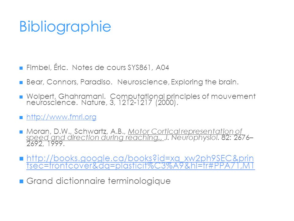 Bibliographie Fimbel, Éric. Notes de cours SYS861, A04. Bear, Connors, Paradiso. Neuroscience, Exploring the brain.