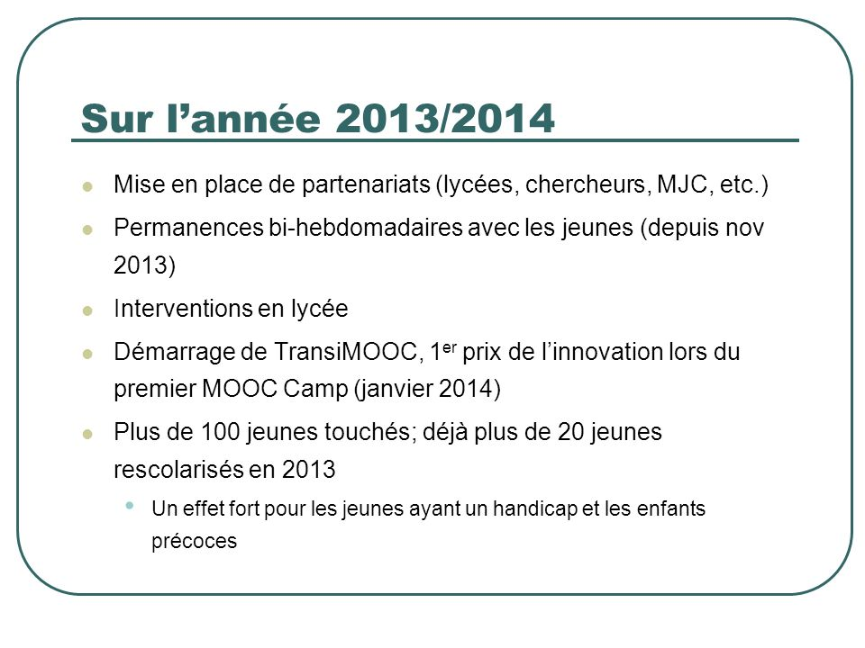 Sur l'année 2013/2014 Mise en place de partenariats (lycées, chercheurs, MJC, etc.) Permanences bi-hebdomadaires avec les jeunes (depuis nov 2013)