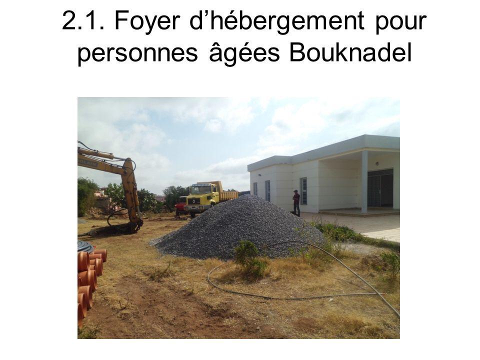 2.1. Foyer d'hébergement pour personnes âgées Bouknadel