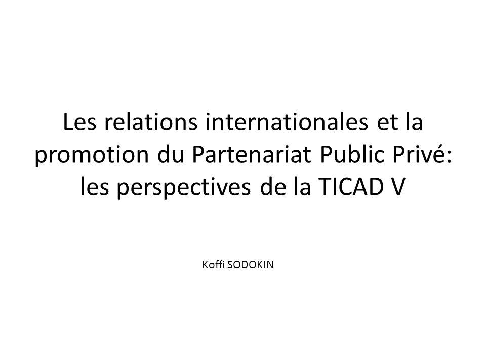 Les relations internationales et la promotion du Partenariat Public Privé: les perspectives de la TICAD V
