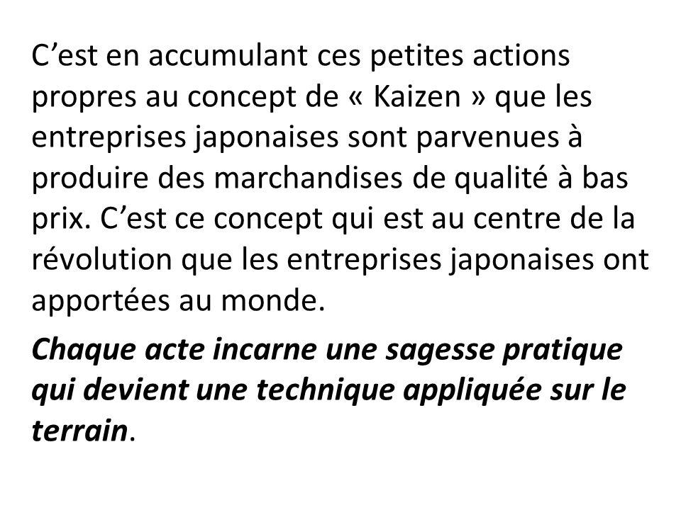C'est en accumulant ces petites actions propres au concept de « Kaizen » que les entreprises japonaises sont parvenues à produire des marchandises de qualité à bas prix.