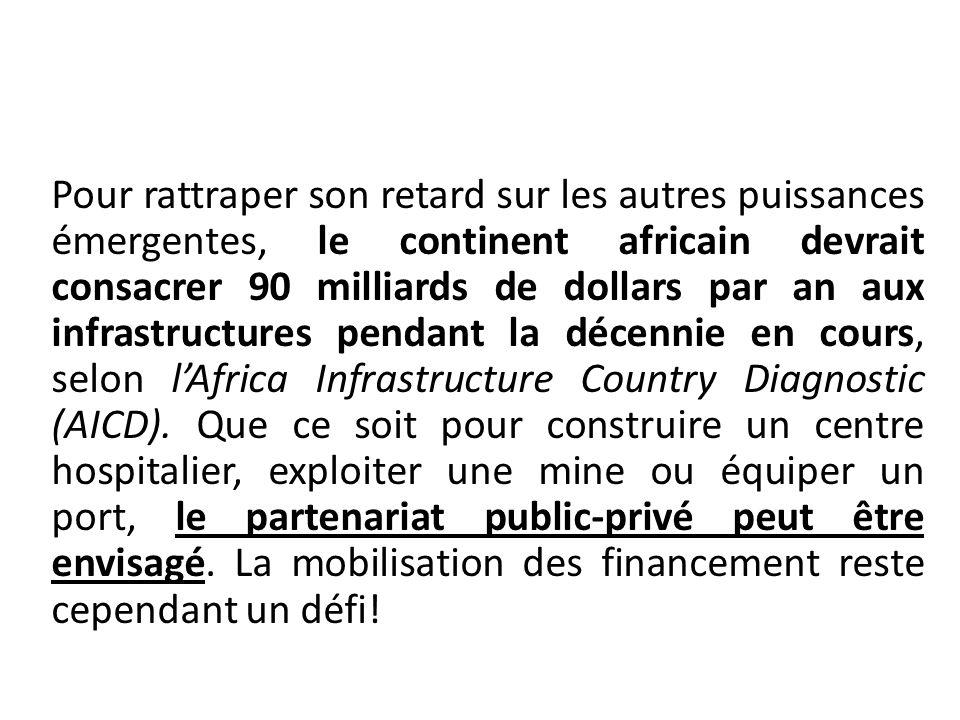 Pour rattraper son retard sur les autres puissances émergentes, le continent africain devrait consacrer 90 milliards de dollars par an aux infrastructures pendant la décennie en cours, selon l'Africa Infrastructure Country Diagnostic (AICD).