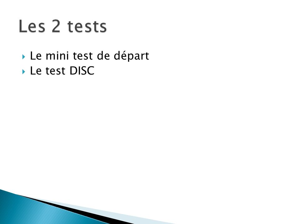 Les 2 tests Le mini test de départ Le test DISC