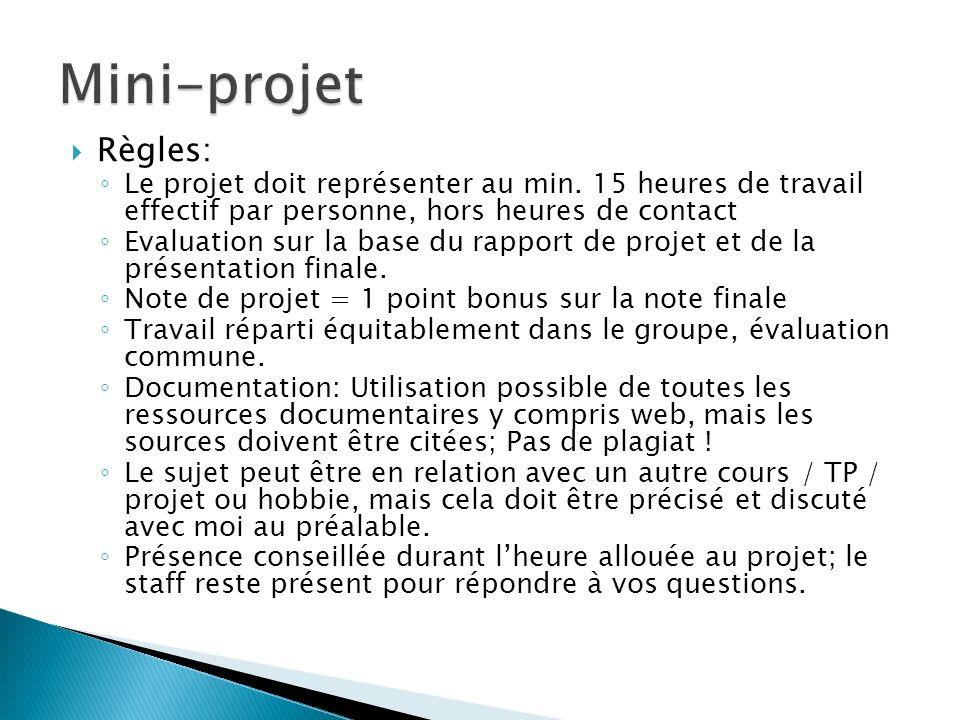 Mini-projet Règles: Le projet doit représenter au min. 15 heures de travail effectif par personne, hors heures de contact.